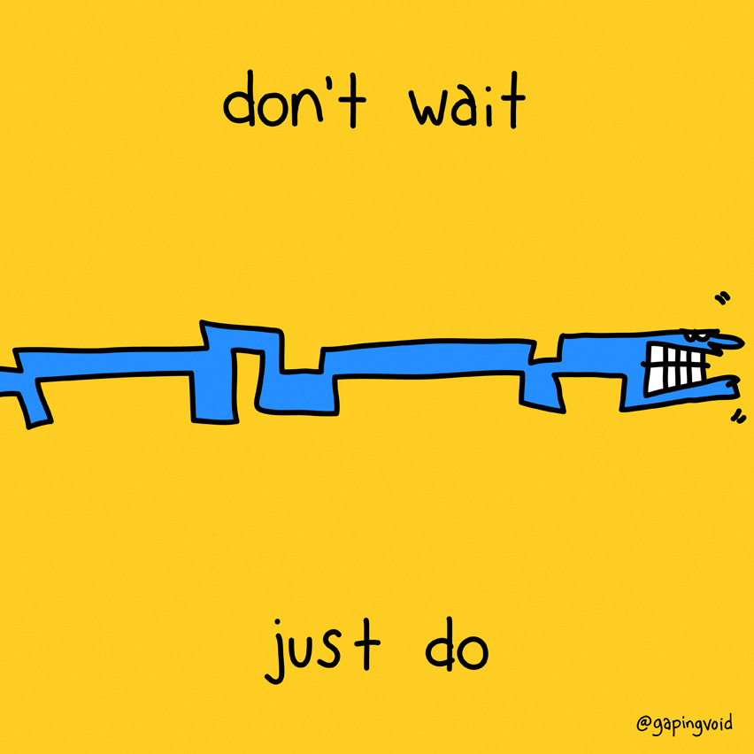 don't wait, just do